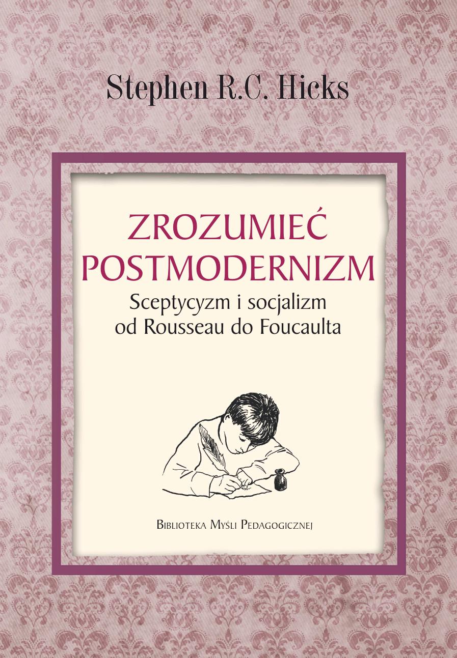 Explaining Postmodernism | Stephen Hicks, Ph D