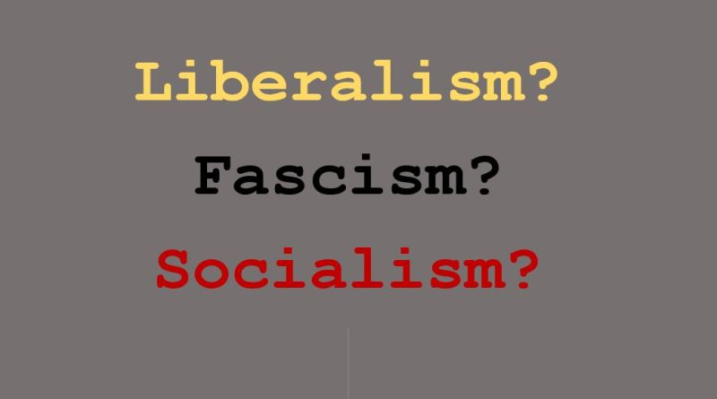 Our generation's question: Liberalism or Fascism or Socialism?