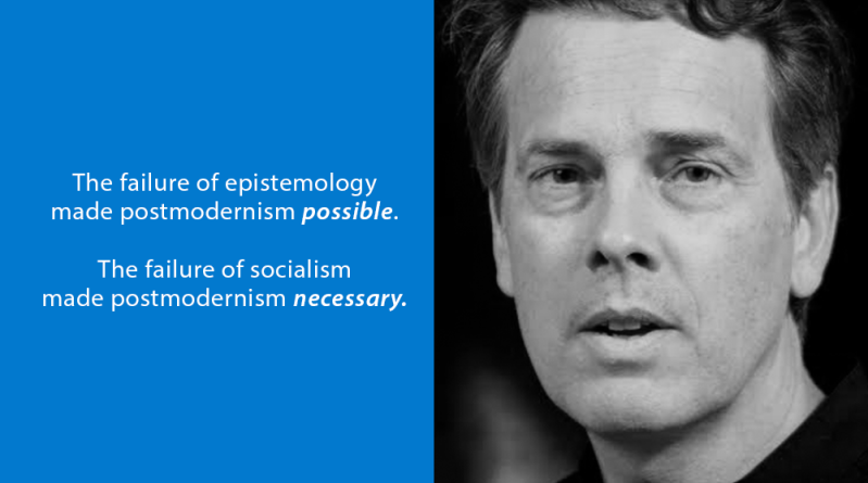 Why Postmodernism? — politics plus epistemology